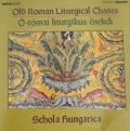 Schola Hungarica / Old Roman Liturgical Chants