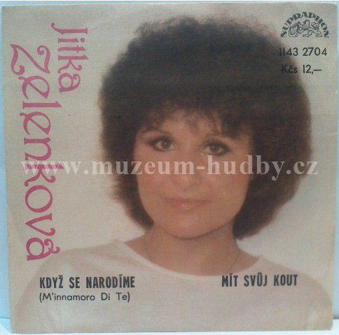 """Jitka Zelenková: Když Se Narodíme (M'innamoro Di Te) / Mít Svůj Kout - Vinyl(45"""" Single)"""