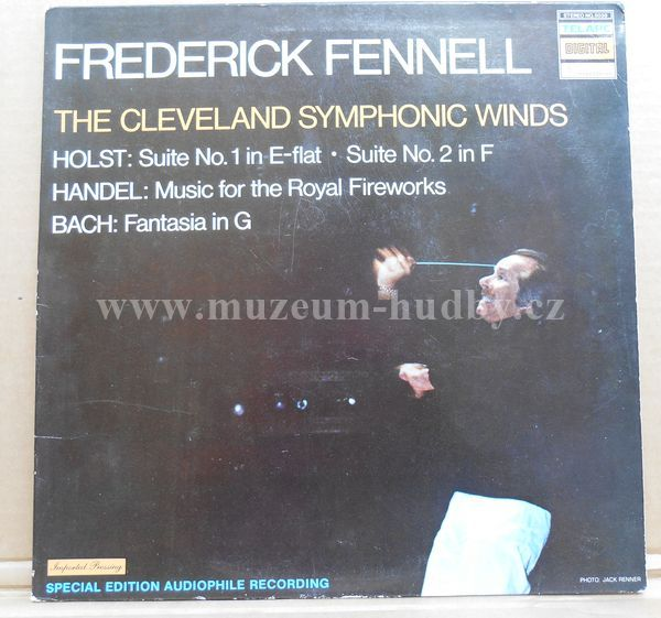 """Frederick Fennell, Cleveland Symphonic Winds, - Holst / Handel / Bach: Suite No. 1 In E-Flat • Suite No. 2 In F / Music For The Royal Fireworks / Fantasia In G - Vinyl(33"""" LP)"""